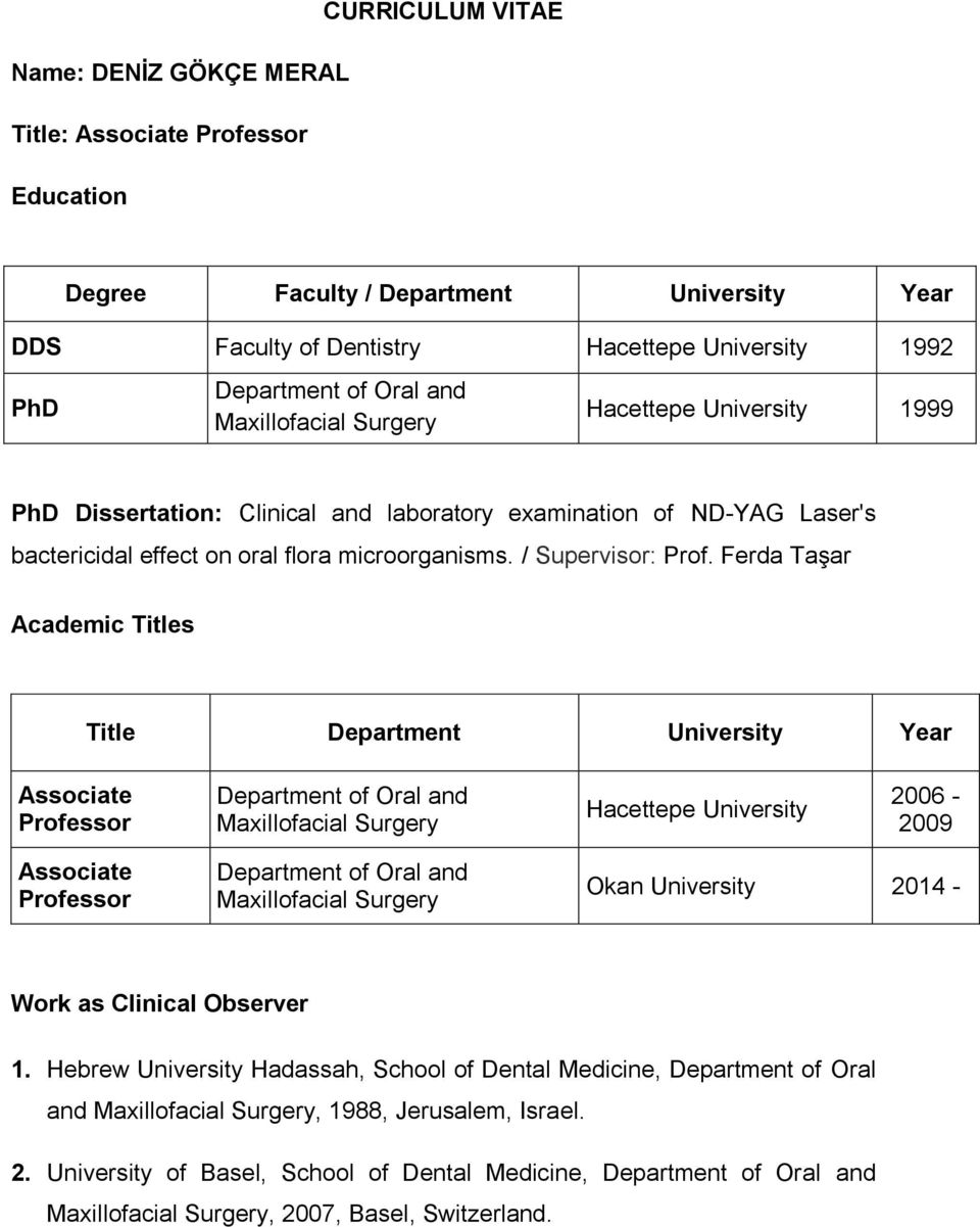 Ferda Taşar Academic Titles Title Department University Year Associate Professor Department of Oral and Maxillofacial Surgery Hacettepe University 2006-2009 Associate Professor Department of Oral and