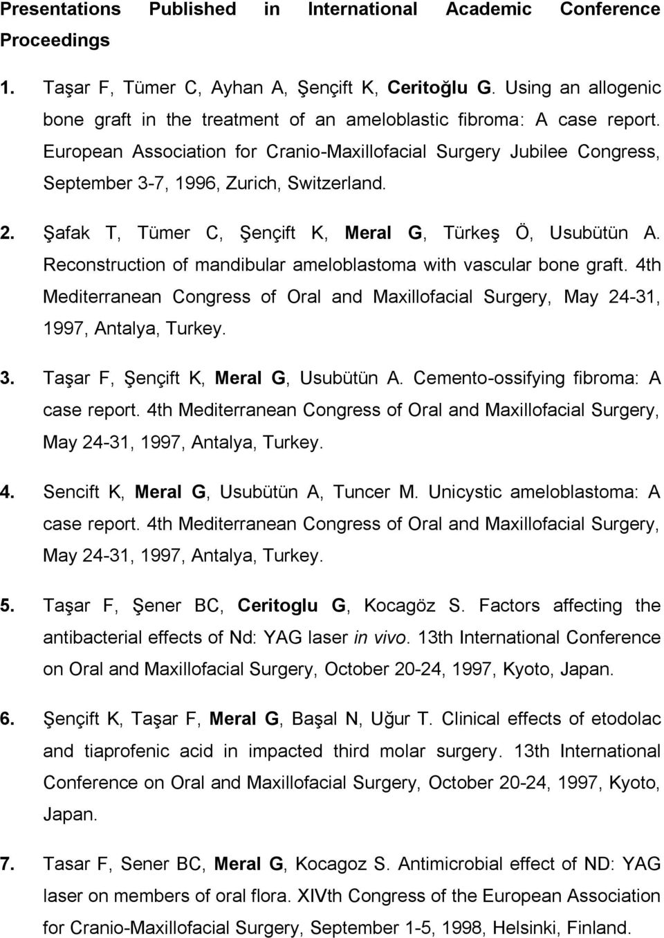 European Association for Cranio-Maxillofacial Surgery Jubilee Congress, September 3-7, 1996, Zurich, Switzerland. 2. Şafak T, Tümer C, Şençift K, Meral G, Türkeş Ö, Usubütün A.