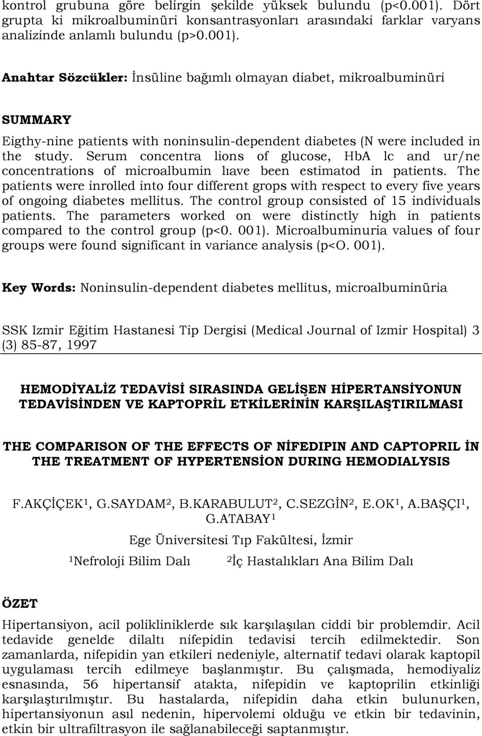 Anahtar Sözcükler: İnsüline bağımlı olmayan diabet, mikroalbuminüri Eigthy-nine patients with noninsulin-dependent diabetes (N were included in the study.