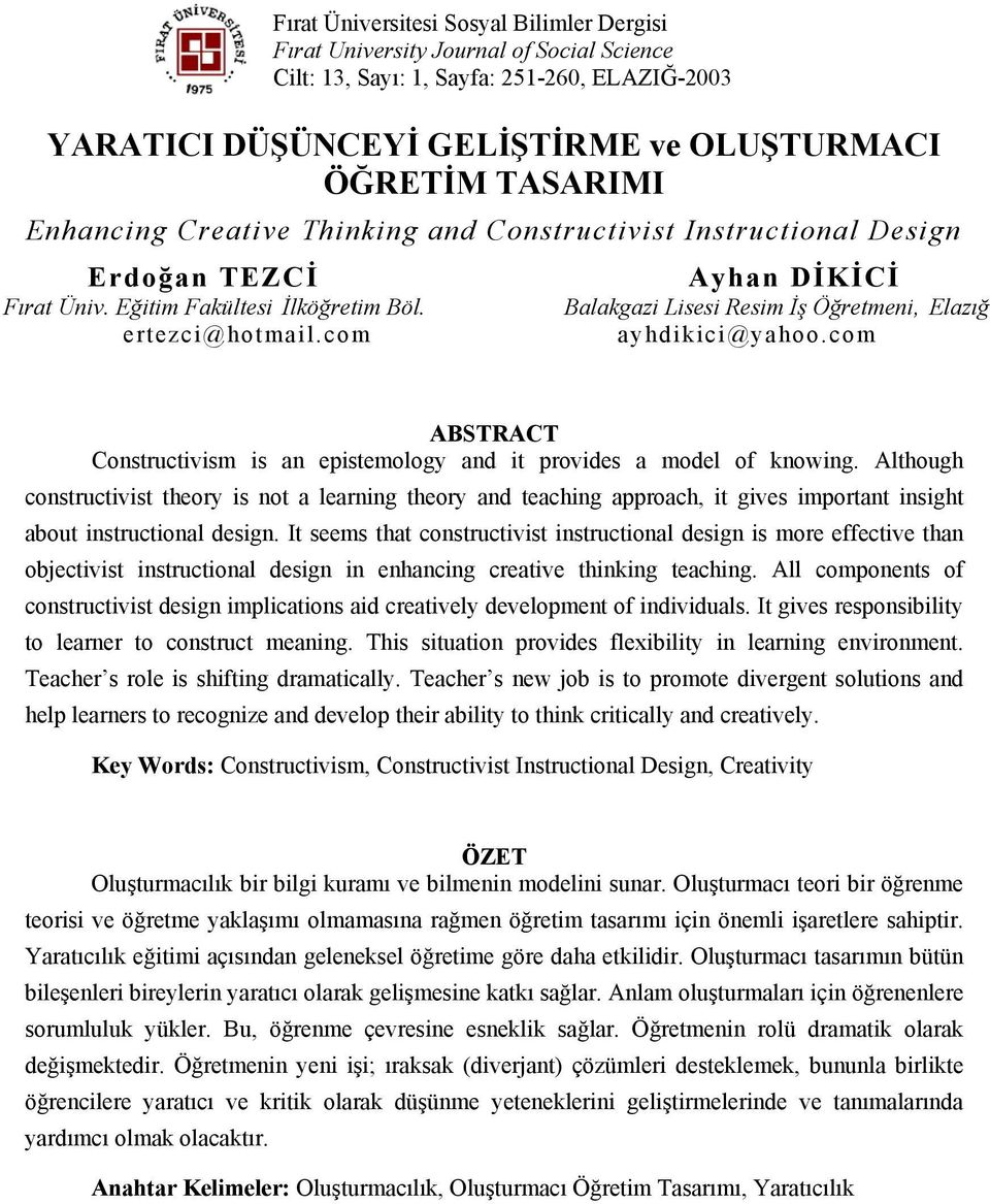 com Ayhan DİKİCİ Balakgazi Lisesi Resim İş Öğretmeni, Elazığ ayhdikici@yahoo.com ABSTRACT Constructivism is an epistemology and it provides a model of knowing.