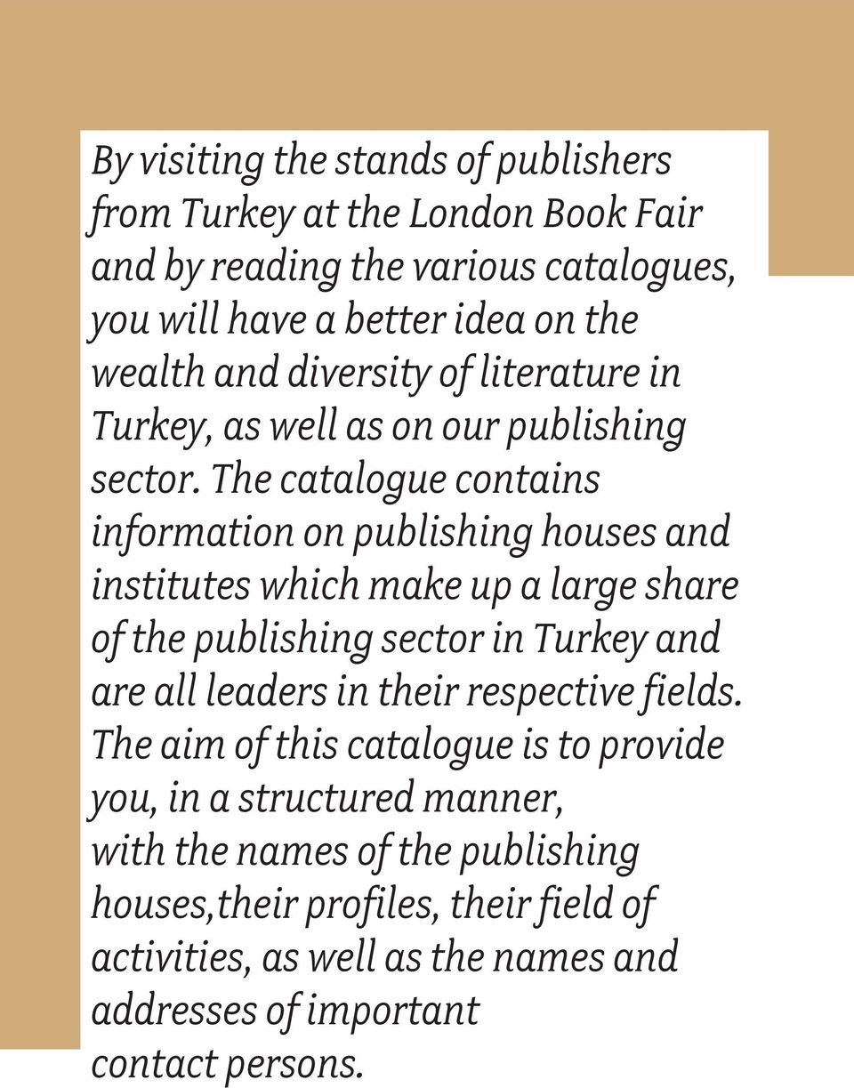 The catalogue contains information on publishing houses and institutes which make up a large share of the publishing sector in Turkey and are all leaders in