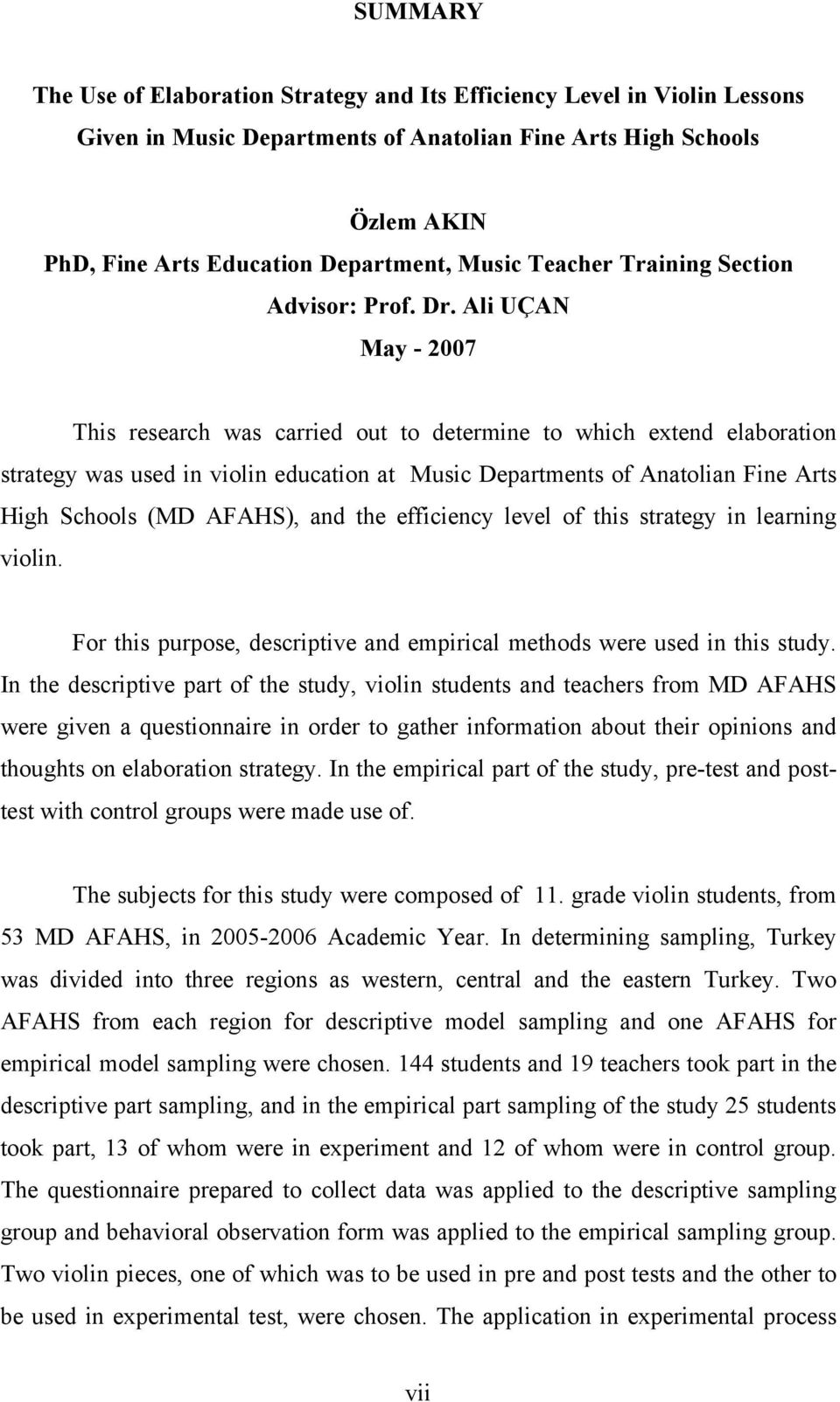 Ali UÇAN May - 2007 This research was carried out to determine to which extend elaboration strategy was used in violin education at Music Departments of Anatolian Fine Arts High Schools (MD AFAHS),