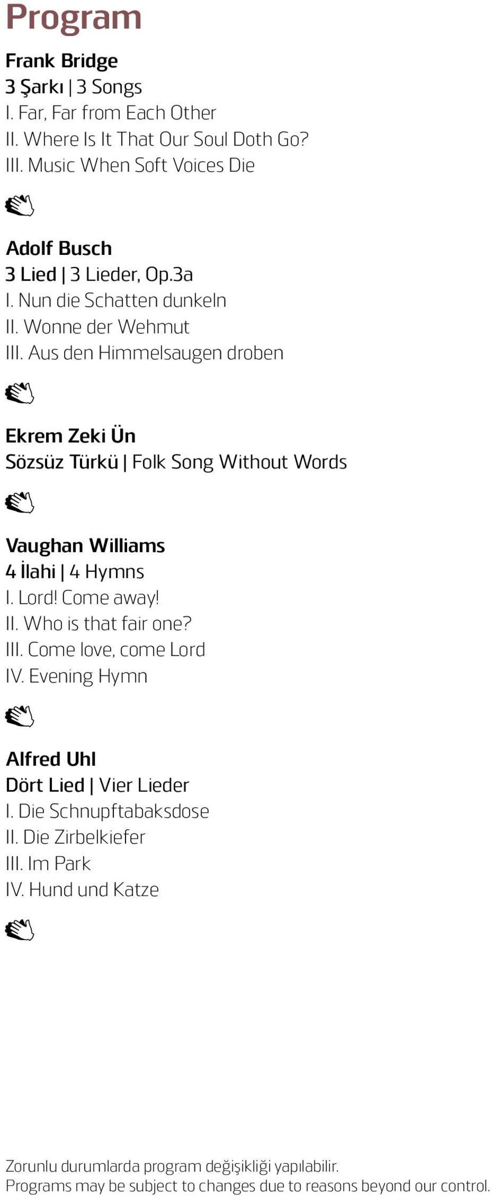 Aus den Himmelsaugen droben Ekrem Zeki Ün Sözsüz Türkü Folk Song Without Words Vaughan Williams 4 İlahi 4 Hymns I. Lord! Come away! II. Who is that fair one? III.