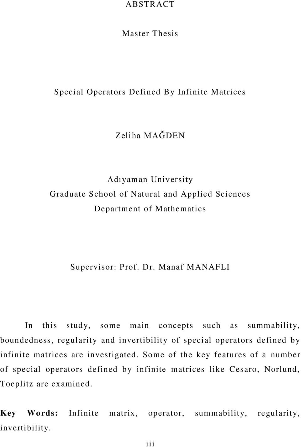 Manaf MANAFLI In this study, some main concepts such as summability, boundedness, regularity and invertibility of special operators defined by