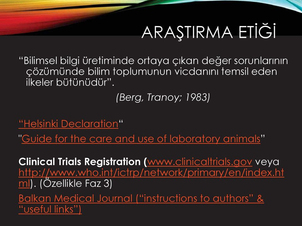 "(Berg, Tranoy; 1983) Helsinki Declaration ""Guide for the care and use of laboratory animals Clinical Trials"