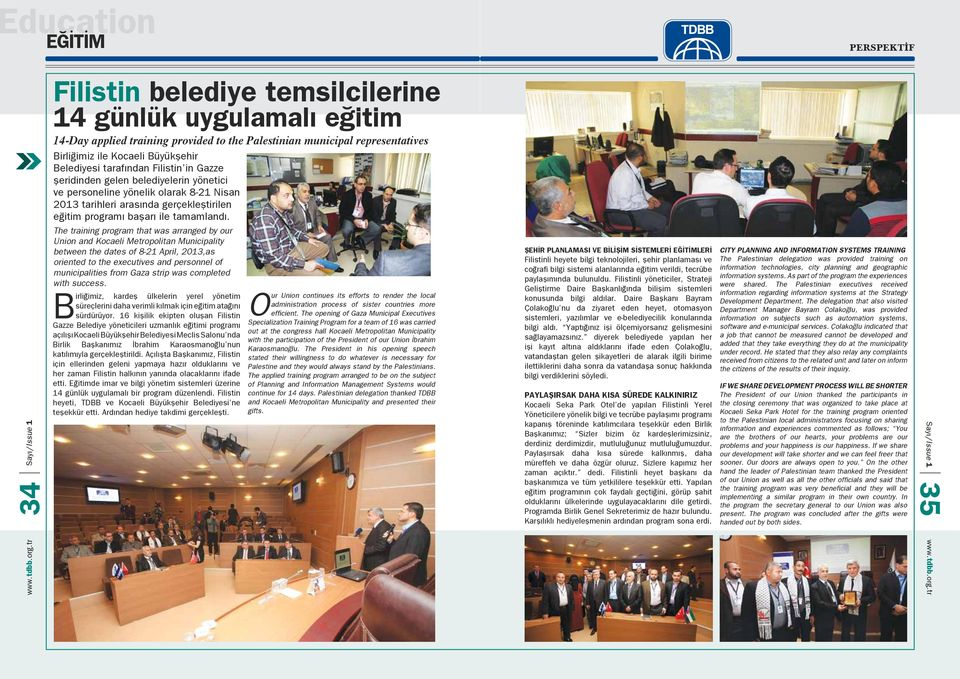 34 The training program that was arranged by our Union and Kocaeli Metropolitan Municipality between the dates of 8-21 April, 2013,as oriented to the executives and personnel of municipalities from