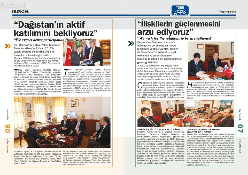The year 2013 activities and events organized by our Union were discussed with the Turkey Authorized Representative of R.F. Dagestan in his visit on April 3, 2013.