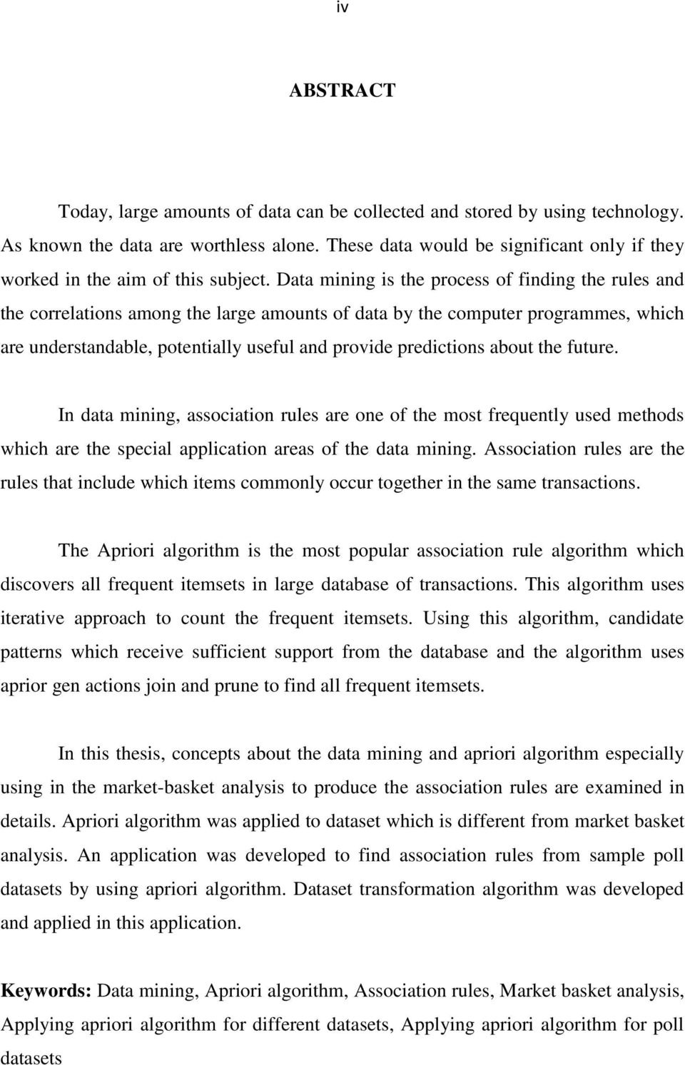 Data mining is the process of finding the rules and the correlations among the large amounts of data by the computer programmes, which are understandable, potentially useful and provide predictions