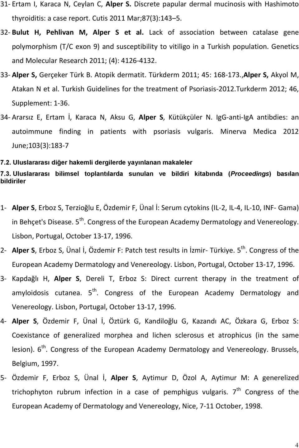 33- Alper S, Gerçeker Türk B. Atopik dermatit. Türkderm 20; 45: 68-73.,Alper S, Akyol M, Atakan N et al. Turkish Guidelines for the treatment of Psoriasis-202.Turkderm 202; 46, Supplement: -36.