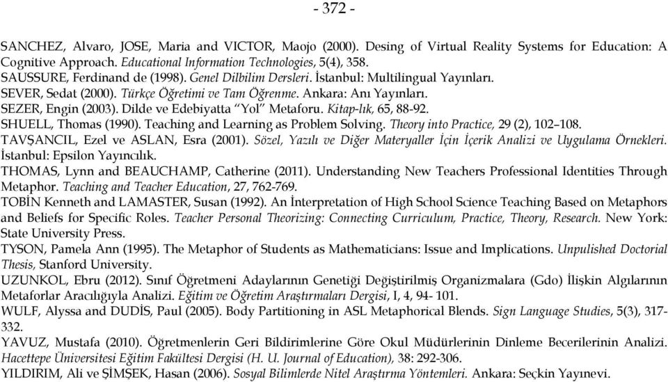 Dilde ve Edebiyatta Yol Metaforu. Kitap-lık, 65, 88-92. SHUELL, Thomas (1990). Teaching and Learning as Problem Solving. Theory into Practice, 29 (2), 102 108. TAVŞANCIL, Ezel ve ASLAN, Esra (2001).