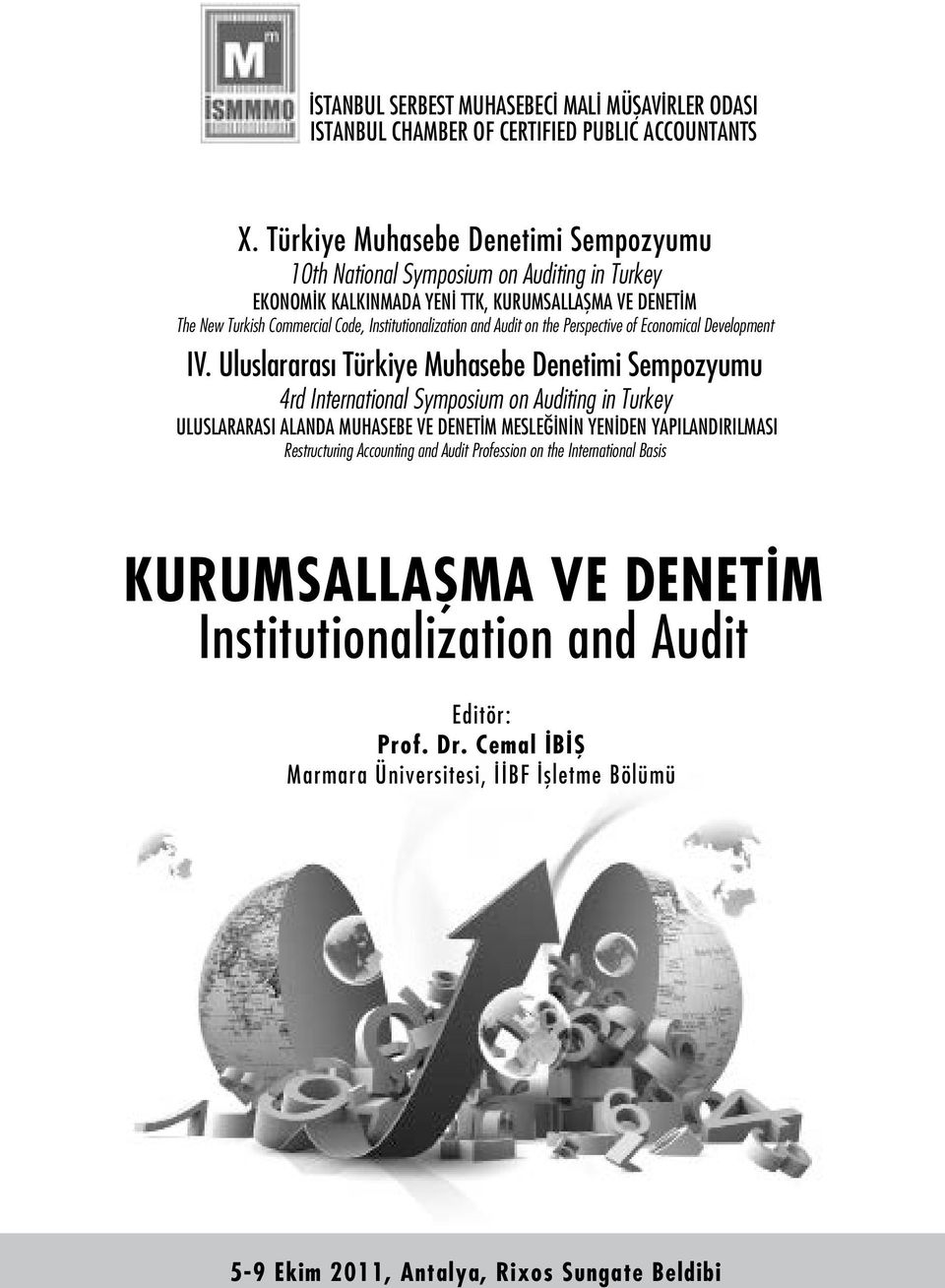 Auditing in Turkey ULUSLARARASI ALANDA MUHASEBE VE DENETİM MESLEĞİNİN YENİDEN YAPILANDIRILMASI Restructuring Accounting and Audit Profession on the International Basis