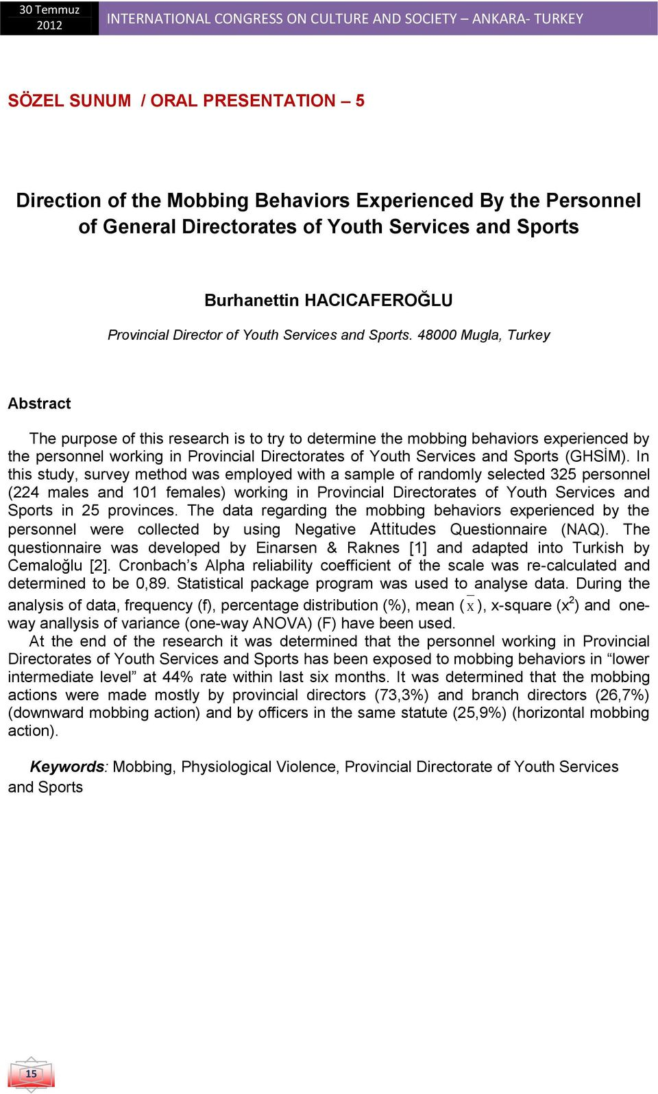 48000 Mugla, Turkey Abstract The purpose of this research is to try to determine the mobbing behaviors experienced by the personnel working in Provincial Directorates of Youth Services and Sports
