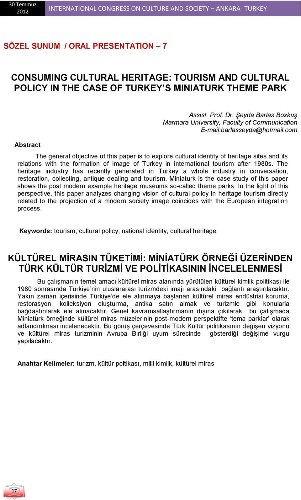 com The general objective of this paper is to explore cultural identity of heritage sites and its relations with the formation of image of Turkey in international tourism after 1980s.