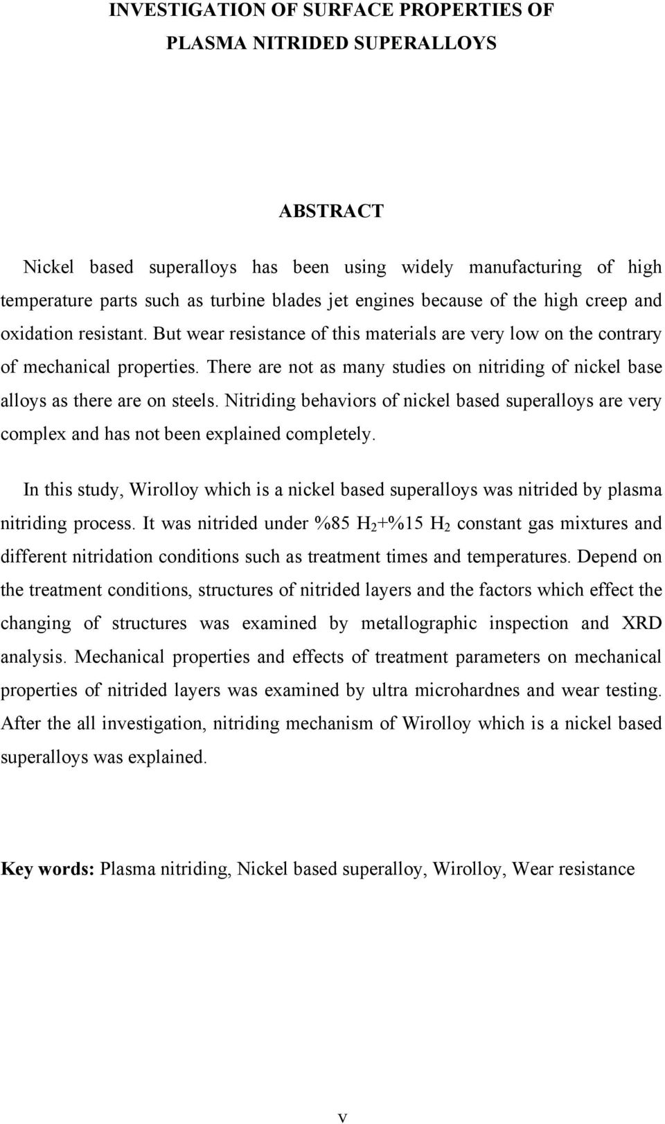 There are not as many studies on nitriding of nickel base alloys as there are on steels. Nitriding behaviors of nickel based superalloys are very complex and has not been explained completely.
