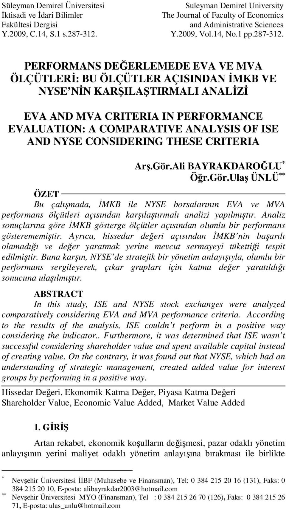 PERFORMANS DEĞERLEMEDE EVA VE MVA ÖLÇÜTLERİ: BU ÖLÇÜTLER AÇISINDAN İMKB VE NYSE NİN KARŞILAŞTIRMALI ANALİZİ EVA AND MVA CRITERIA IN PERFORMANCE EVALUATION: A COMPARATIVE ANALYSIS OF ISE AND NYSE