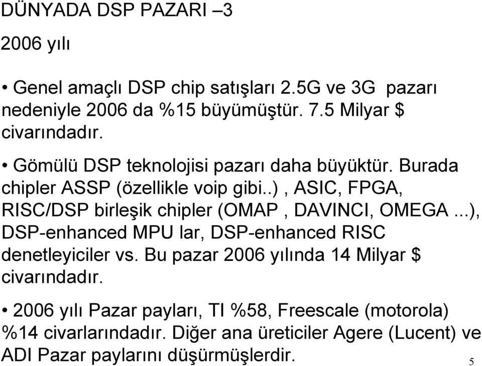 .), ASIC, FPGA, RISC/DSP birleşik chipler (OMAP, DAVINCI, OMEGA...), DSP-enhanced MPU lar, DSP-enhanced RISC denetleyiciler vs.
