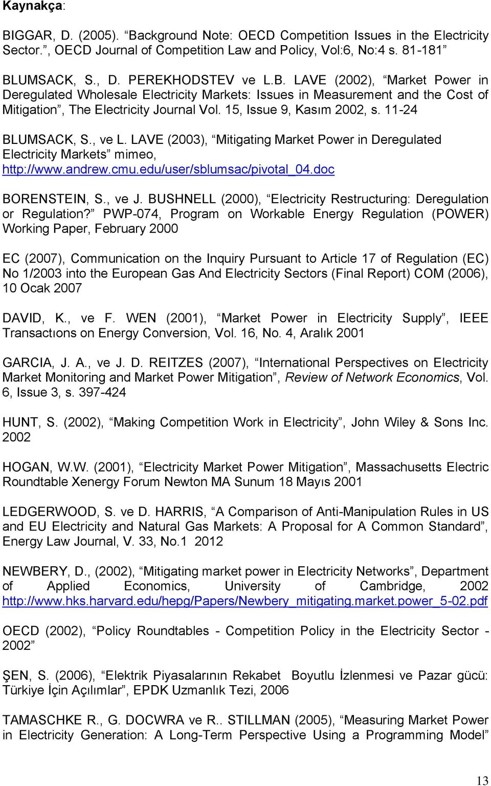 , ve L. LAVE (2003), Mitigating Market Power in Deregulated Electricity Markets mimeo, http://www.andrew.cmu.edu/user/sblumsac/pivotal_04.doc BORENSTEIN, S., ve J.