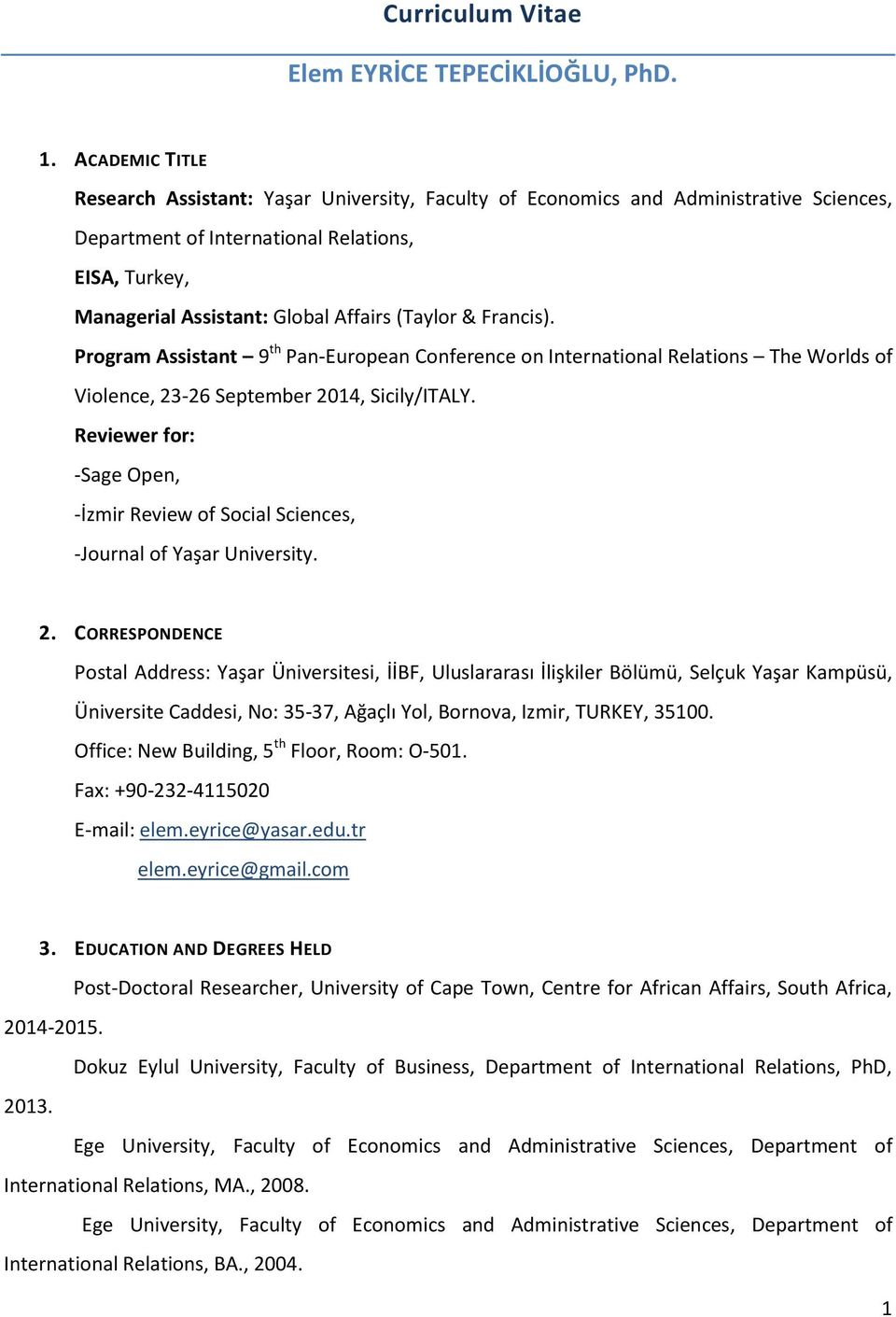 (Taylor & Francis). Program Assistant 9 th Pan-European Conference on International Relations The Worlds of Violence, 23-26 September 2014, Sicily/ITALY.