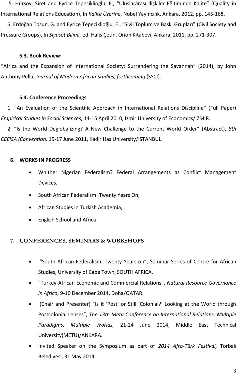 3. Book Review: Africa and the Expansion of International Society: Surrendering the Savannah (2014), by John Anthony Pella, Journal of Modern African Studies, forthcoming (SSCI). 5.4. Conference Proceedings 1.