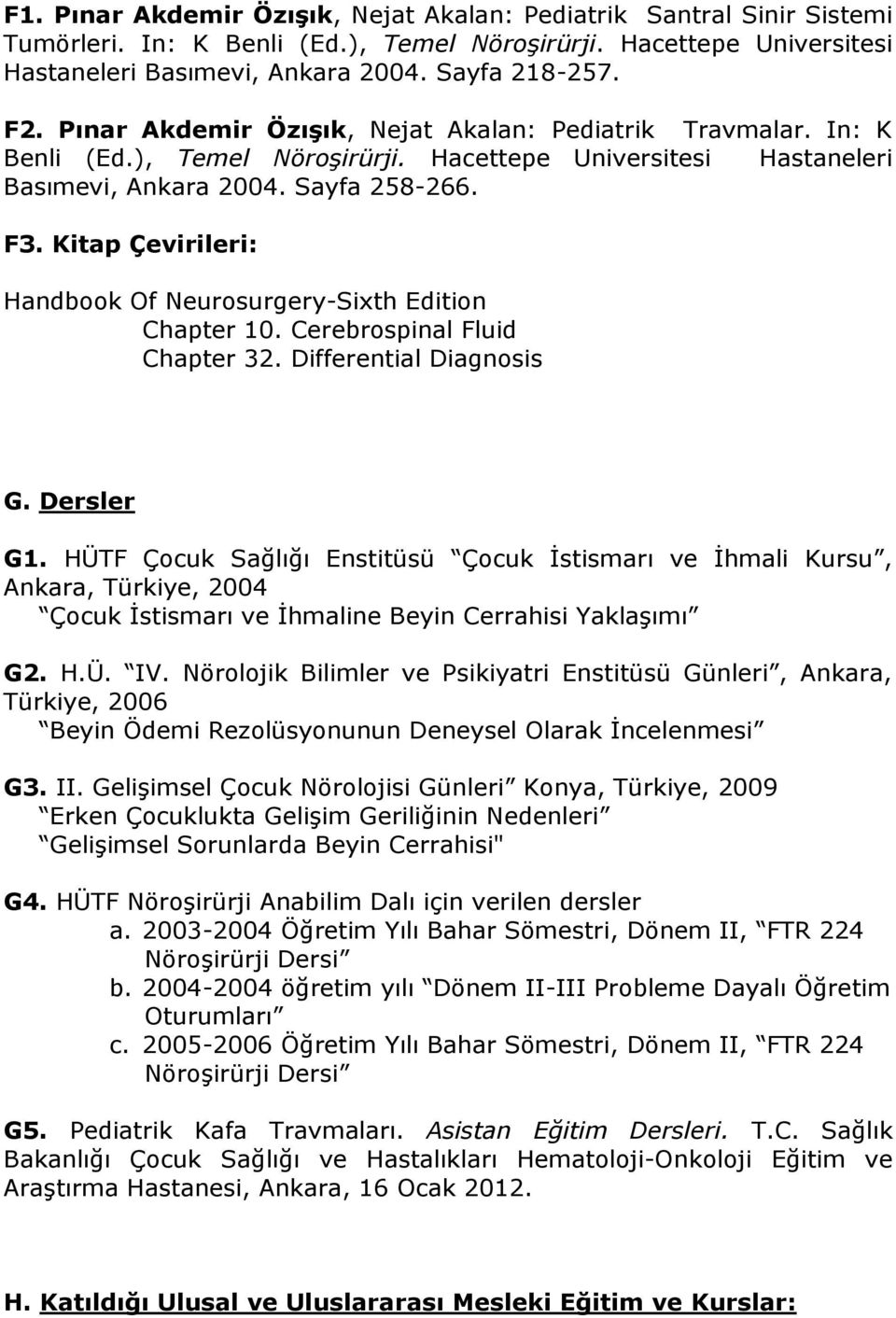 Kitap Çevirileri: Handbook Of Neurosurgery-Sixth Edition Chapter 10. Cerebrospinal Fluid Chapter 32. Differential Diagnosis G. Dersler G1.