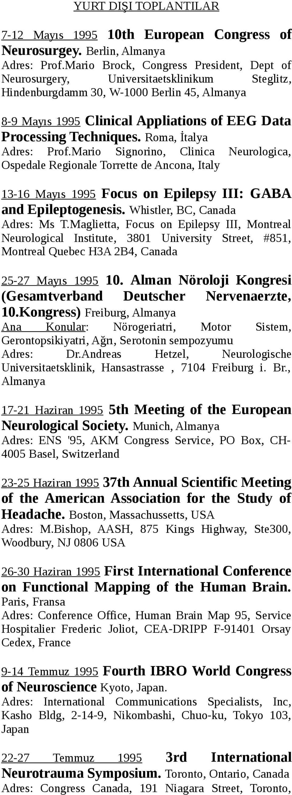 Techniques. Roma, İtalya Adres: Prof.Mario Signorino, Clinica Neurologica, Ospedale Regionale Torrette de Ancona, Italy 13-16 Mayıs 1995 Focus on Epilepsy III: GABA and Epileptogenesis.