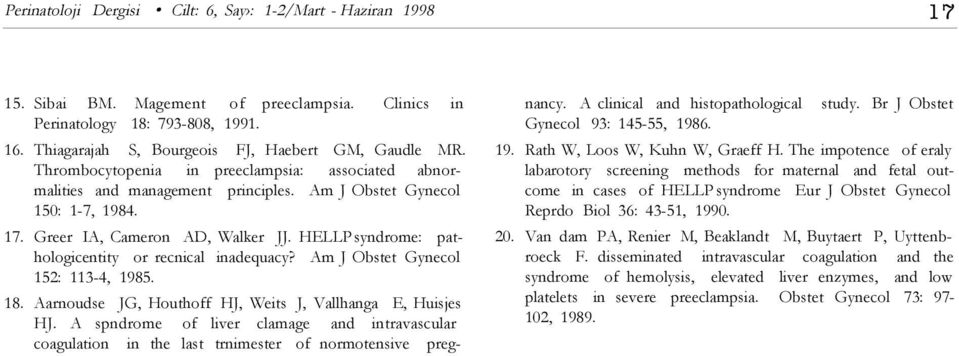 Greer IA, Cameron AD, Walker JJ. HELLP syndrome: pathologicentity or recnical inadequacy? Am J Obstet Gynecol 152: 113-4, 1985. 18. Aarnoudse JG, Houthoff HJ, Weits J, Vallhanga E, Huisjes HJ.