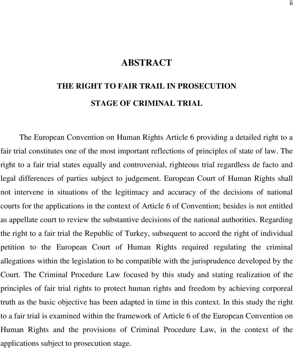 The right to a fair trial states equally and controversial, righteous trial regardless de facto and legal differences of parties subject to judgement.