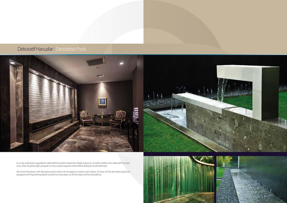 detayları ile donatılmıştır. We enrich the places with decorative pools which can be apply on indoor and outdoor.