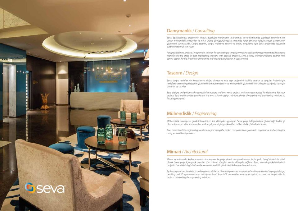 For Spa & Wellness projects Seva provides solution for consulting to simplify by making decision for requirements to design and manufacture the areas for best engineering solutions with decisive