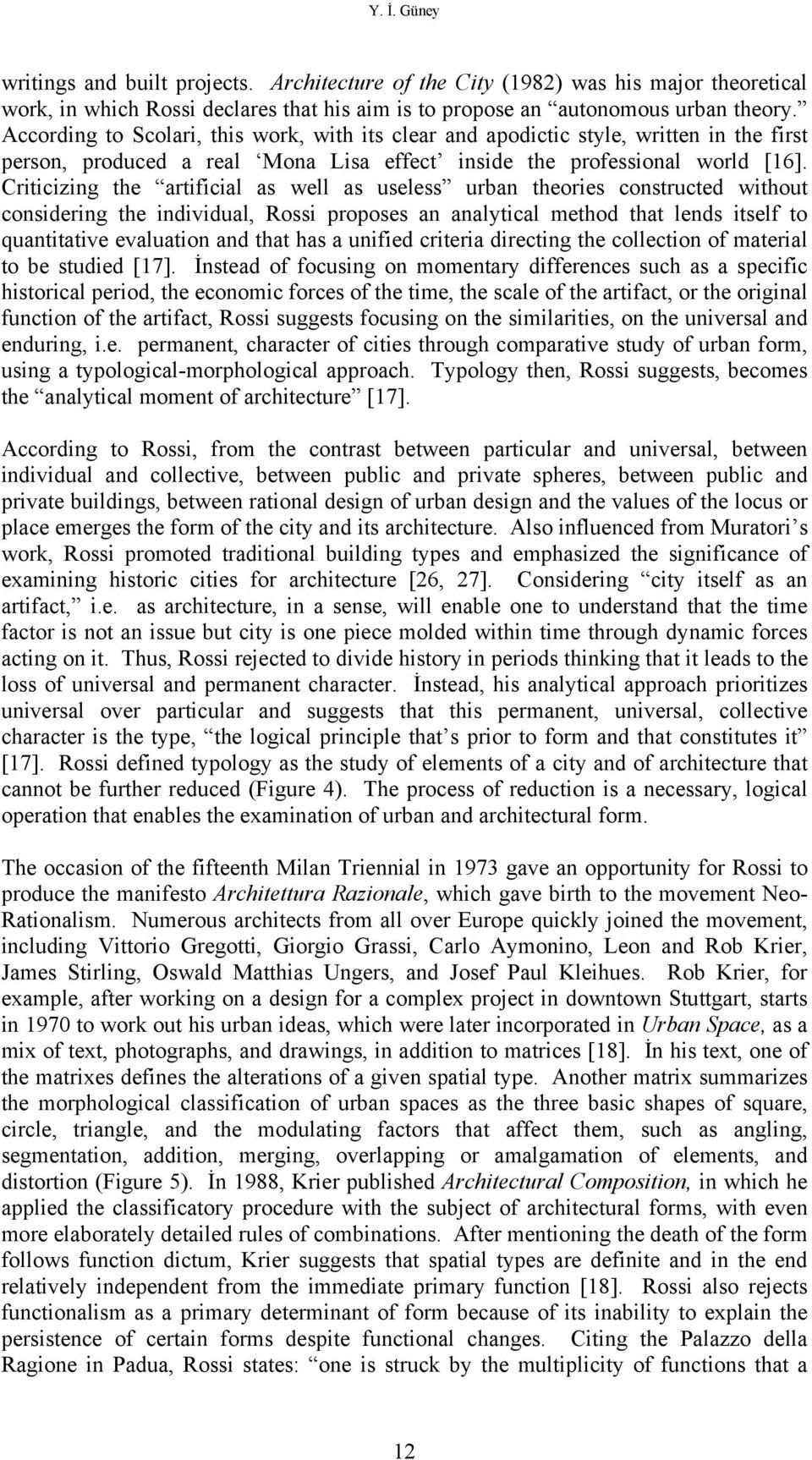 Criticizing the artificial as well as useless urban theories constructed without considering the individual, Rossi proposes an analytical method that lends itself to quantitative evaluation and that