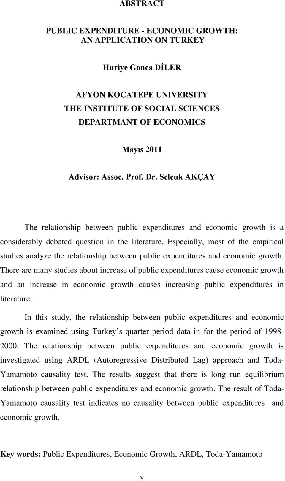 Especially, most of the empirical studies analyze the relationship between public expenditures and economic growth.