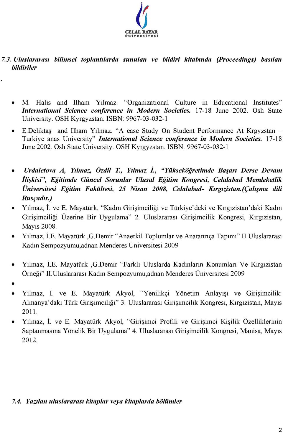 Deliktaş and Ilham Yılmaz. A case Study On Student Performance At Krgyzstan Turkiye anas University International Science conference in Modern Societies. 17-18 June 2002. Osh State University.
