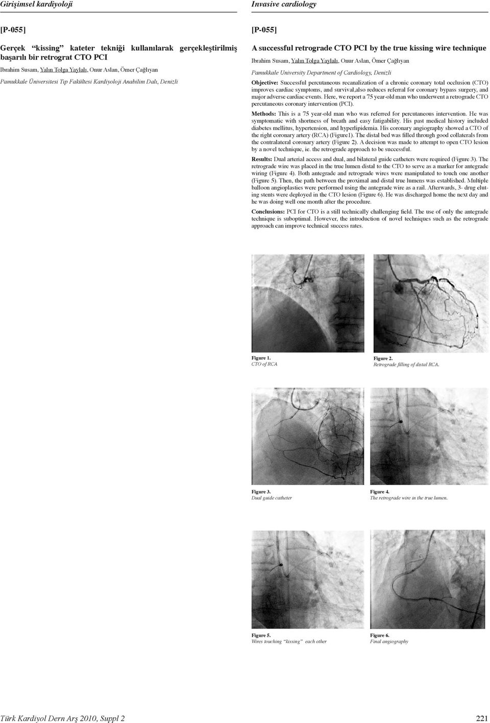 Department of Cardiology, Denizli Objective: Successful percutaneous recanalization of a chronic coronary total occlusion (CTO) improves cardiac symptoms, and survival,also reduces referral for
