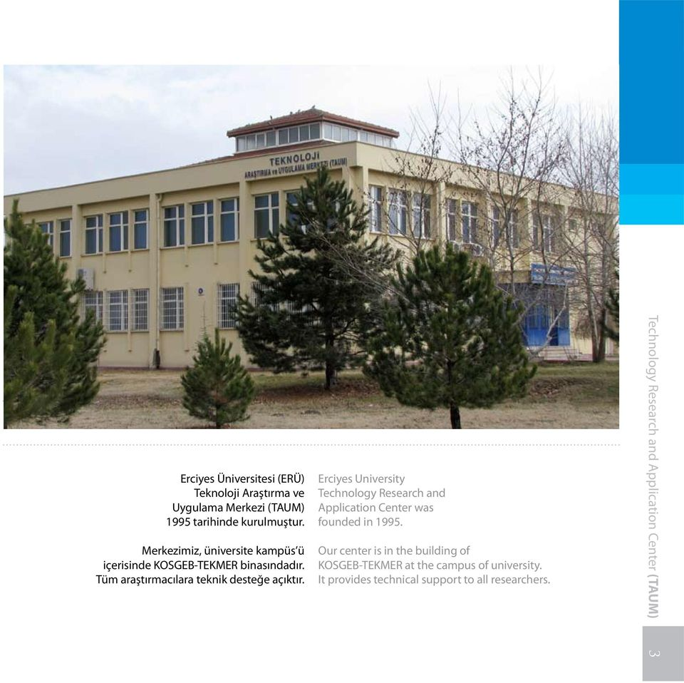 Erciyes University Technology Research and Application Center was founded in 1995.