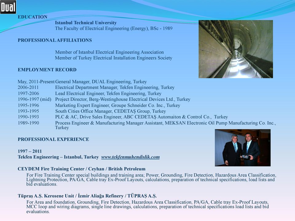 Lead Electrical Engineer, Tekfen Engineering, Turkey 1996-1997 (mid) Project Director, Berg-Westinghouse Electrical Devices Ltd., Turkey 1995-1996 Marketing Expert Engineer, Groupe Schneider Co. Inc.