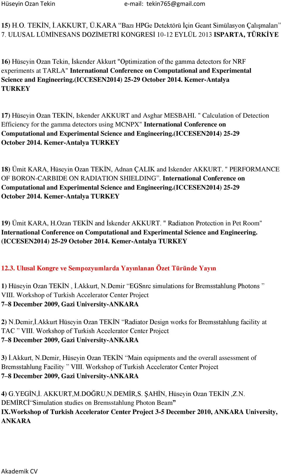 Conference on Computational and Experimental Science and Engineering.(ICCESEN2014) 25-29 October 2014. Kemer-Antalya TURKEY 17) Hüseyin Ozan TEKĠN, Iskender AKKURT and Asghar MESBAHI.
