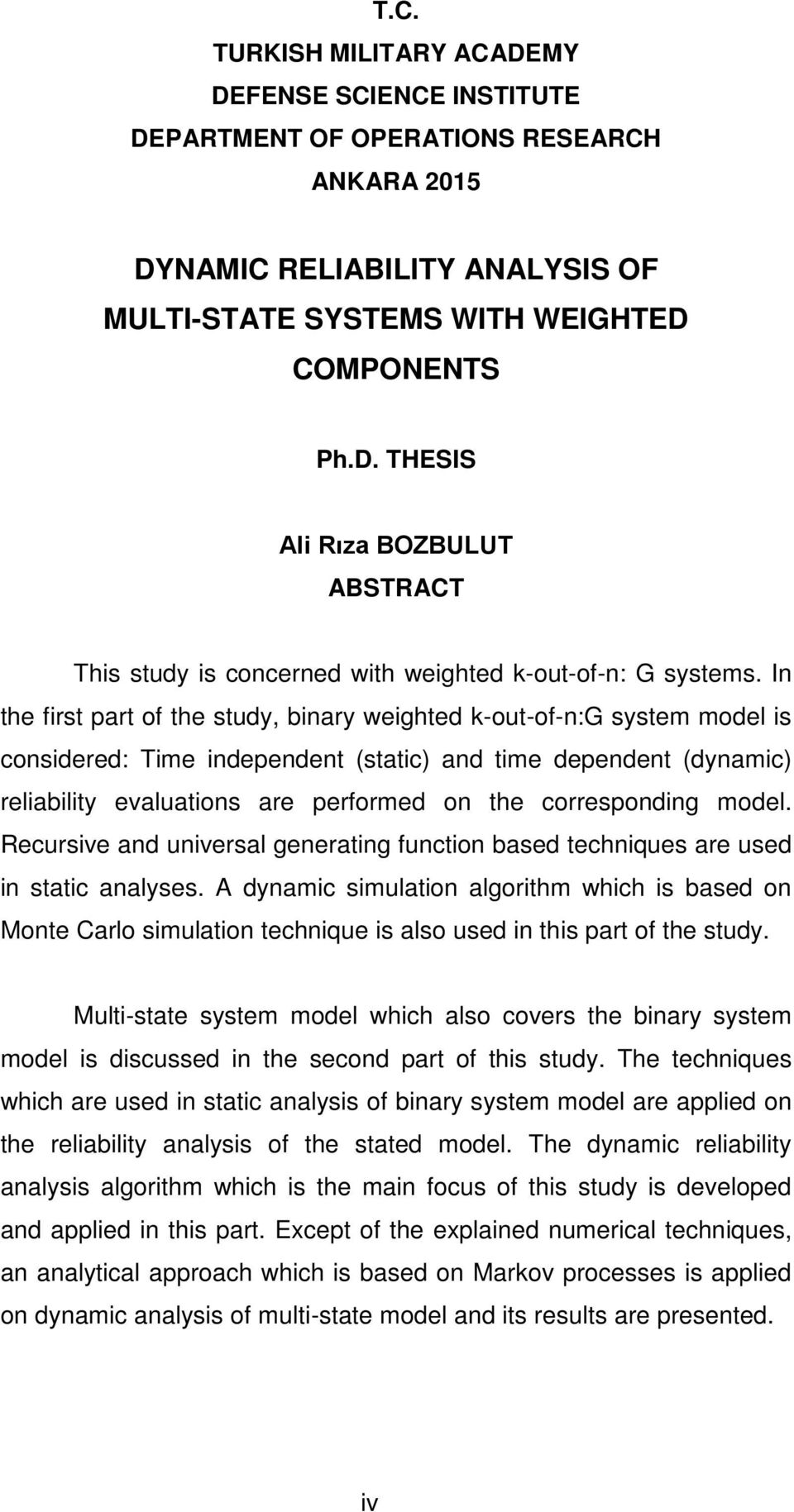 Recursve and unversal generatng functon based technques are used n statc analyses. A dynamc smulaton algorthm whch s based on Monte Carlo smulaton technque s also used n ths part of the study.