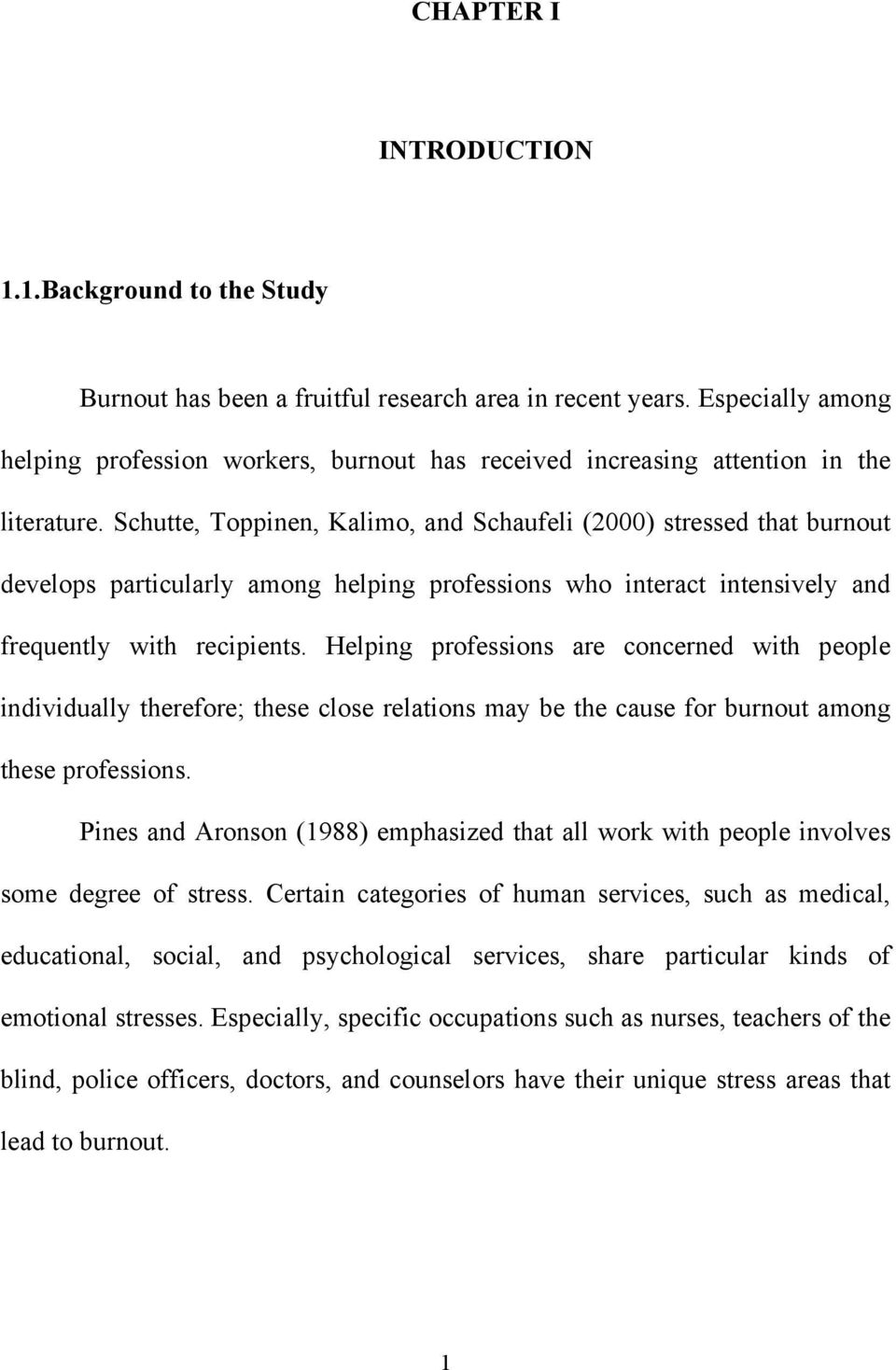 Schutte, Toppinen, Kalimo, and Schaufeli (2000) stressed that burnout develops particularly among helping professions who interact intensively and frequently with recipients.