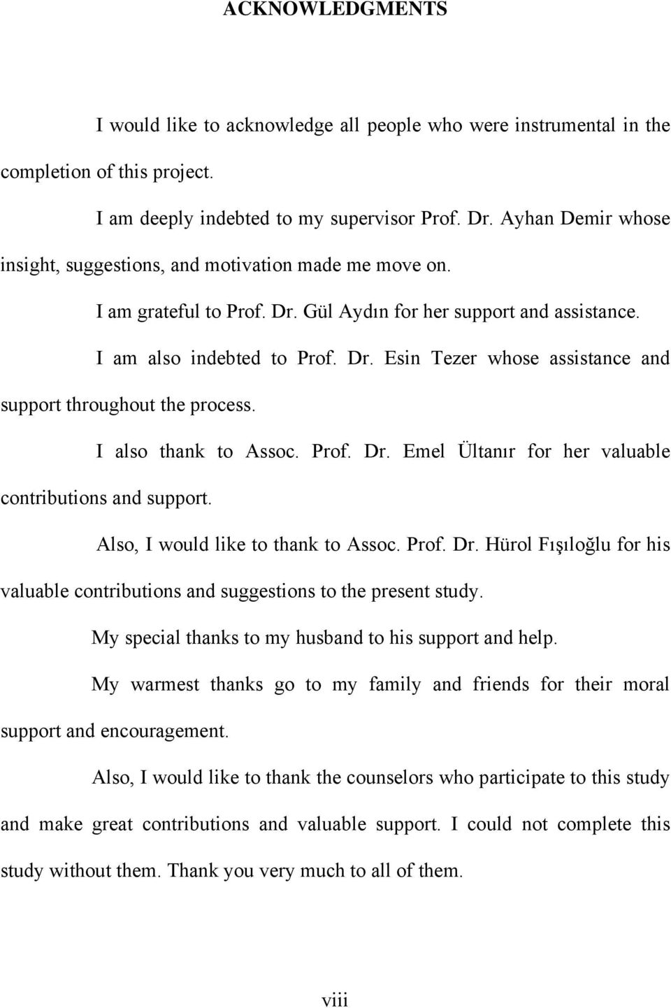 I also thank to Assoc. Prof. Dr. Emel Ültanır for her valuable contributions and support. Also, I would like to thank to Assoc. Prof. Dr. Hürol Fışıloğlu for his valuable contributions and suggestions to the present study.