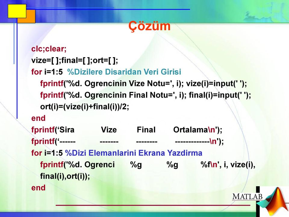Ogrencinin Final Notu=', i); final(i)=input(' '); ort(i)=(vize(i)+final(i))/2; fprintf( Sira Vize Final