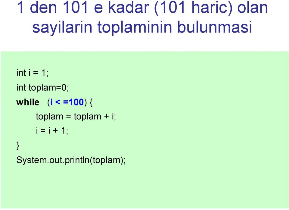 int toplam=0; while (i < =100) { toplam =
