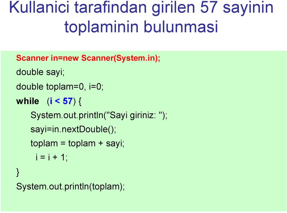 in); double sayi; double toplam=0, i=0; while (i < 57) { System.out.