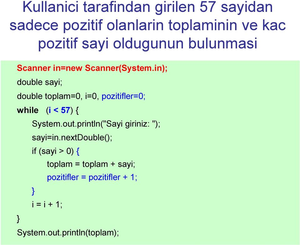 in); double sayi; double toplam=0, i=0, pozitifler=0; while (i < 57) { System.out.