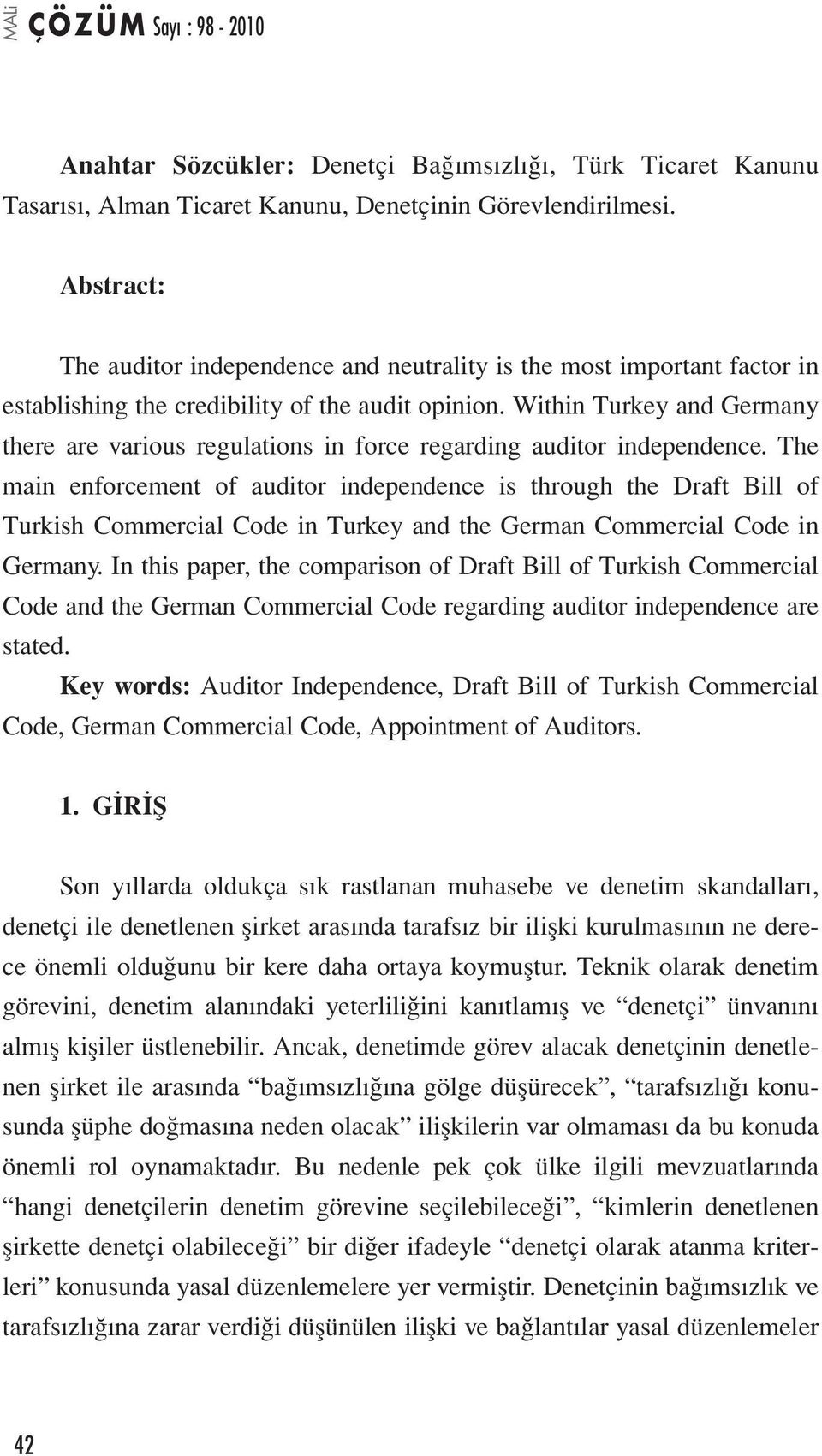 Within Turkey and Germany there are various regulations in force regarding auditor independence.