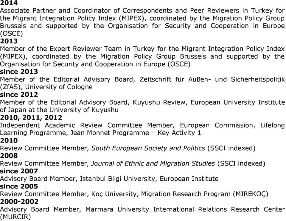 Migration Policy Group Brussels and supported by the Organisation for Security and Cooperation in Europe (OSCE) since 2013 Member of the Editorial Advisory Board, Zeitschrift für Außen- und