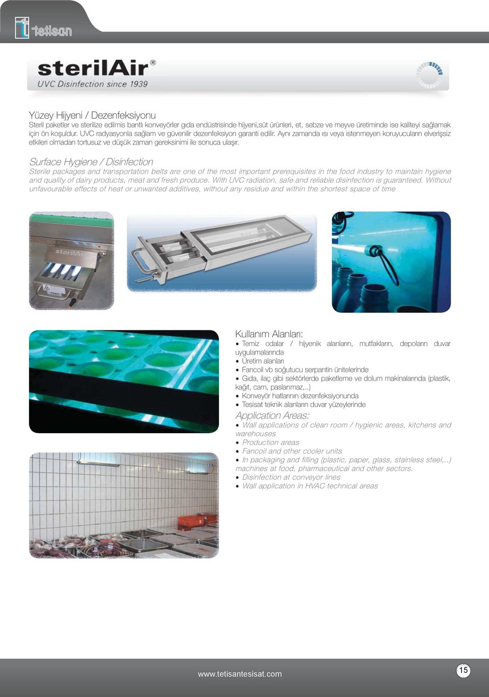Surface Hygiene / Disinfection Sterile packages and transportation belts are one of the most important prerequisites in the food industry to maintain hygiene and quality of dairy products, meat and