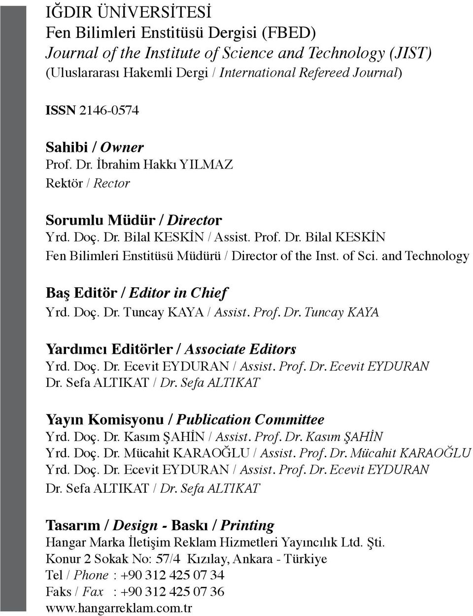of Sci. and Technology Baş Editör / Editor in Chief Yrd. Doç. Dr. Tuncay KAYA / Assist. Prof. Dr. Tuncay KAYA Yardımcı Editörler / Associate Editors Yrd. Doç. Dr. Ecevit EYDURAN / Assist. Prof. Dr. Ecevit EYDURAN Dr.