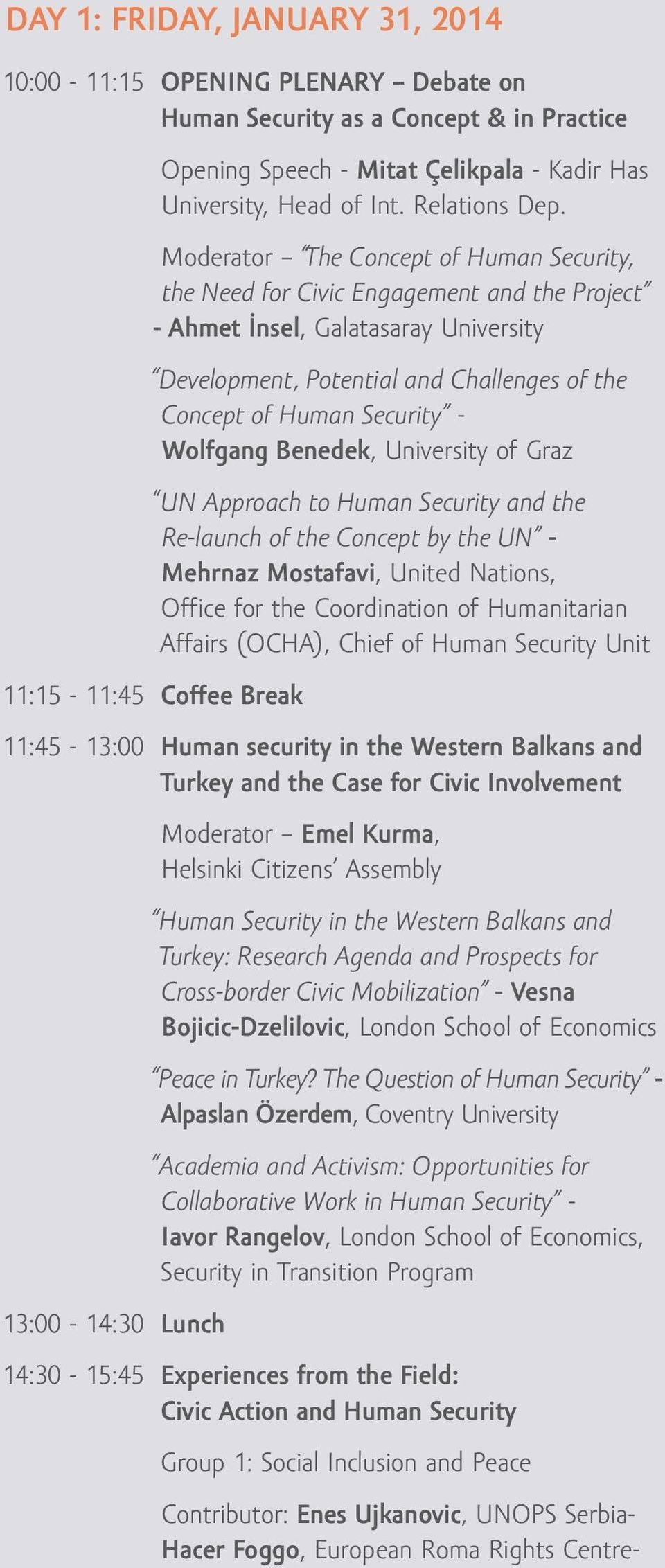 Wolfgang Benedek, University of Graz 11:15-11:45 Coffee Break UN Approach to Human Security and the Re-launch of the Concept by the UN - Mehrnaz Mostafavi, United Nations, Office for the Coordination