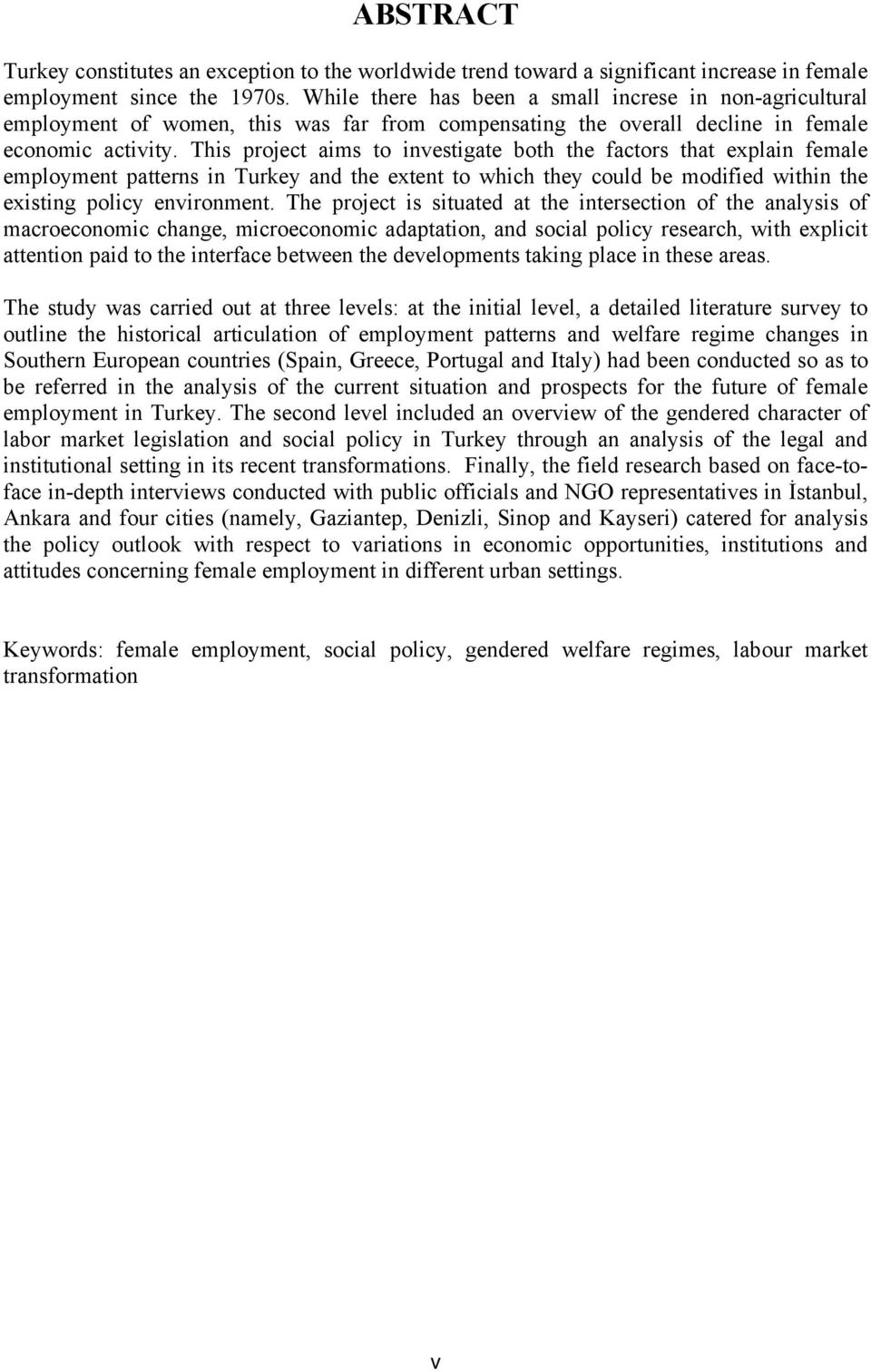 This project aims to investigate both the factors that explain female employment patterns in Turkey and the extent to which they could be modified within the existing policy environment.