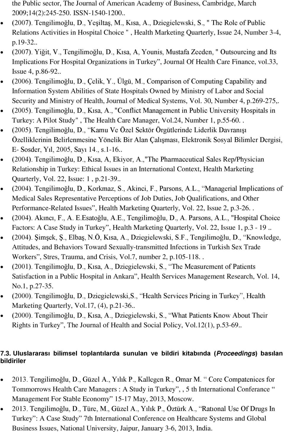 ", Kısa, A, Younis, Mustafa Zeeden, "" Outsourcing and Its Implications For Hospital Organizations in Turkey, Journal Of Health Care Finance, vol.33, Issue 4, p.86-92.. (2006). Tengilimoğlu, D."